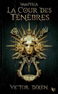 Vampyria - T01 - La Cour des Tenebres - Victor Dixen.jpg