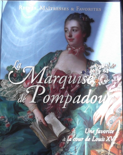 Reines, maitresses et favorites - la marquise de Pompadour.JPG