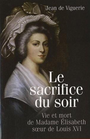 le sacrifice du soir - vie et mort de madame lisabeth, soeur de louis xvi.jpg